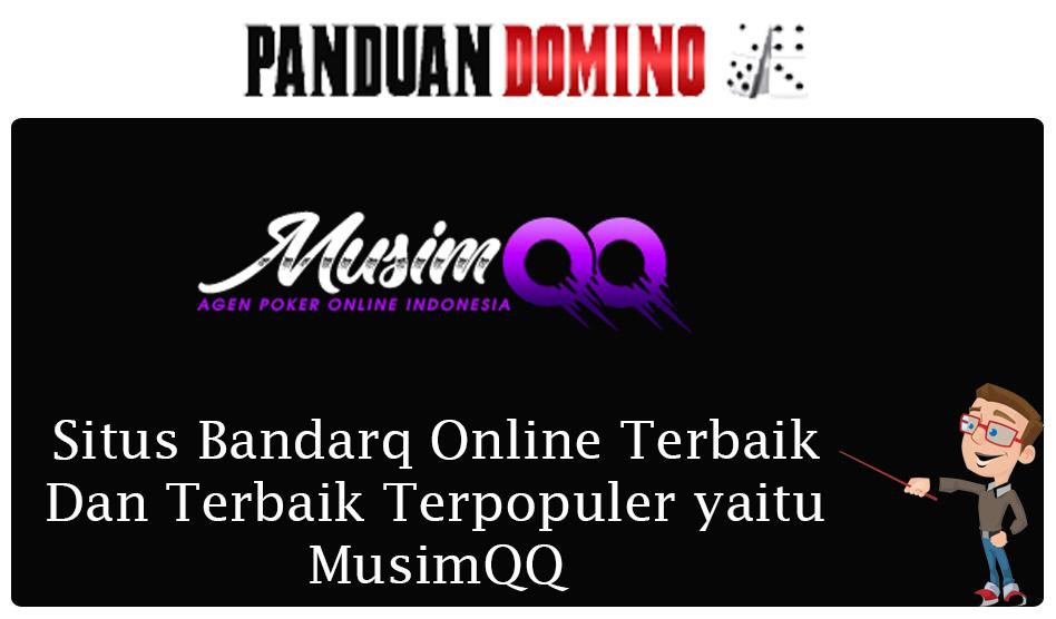 Situs bandarq online terpopuler dan Terbaik yaitu musimqq