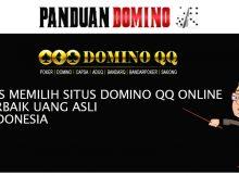 Tips Memilih Situs Domino QQ Online Terbaik Uang Asli Indonesia